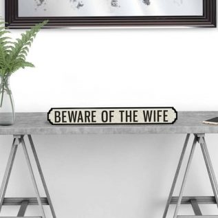 BEWARE OF THE WIFE - Vintage Street Sign in Black and White.
