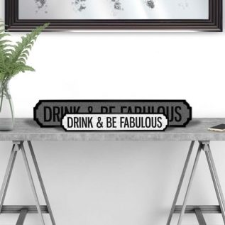 DRINK & BE FABULOUS - Vintage Street Sign in Black and White.