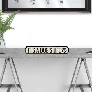 IT'S A DOGS LIFE - Vintage Street Sign in Black and White