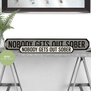 NOBODY GETS OUT SOBER - Vintage Street Sign in Black and White.