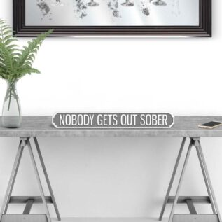 NOBODY GETS OUT SOBER - Vintage Street Sign in Grey and White.
